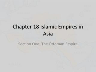 Chapter 18 Islamic Empires in Asia