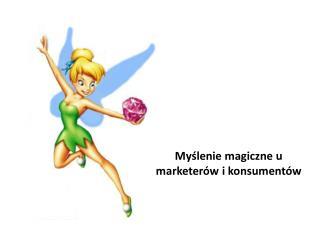My?lenie magiczne u  marketer�w  i konsument�w