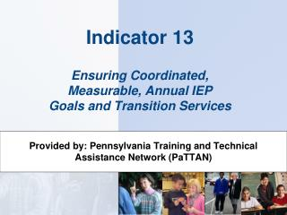 Indicator 13    Ensuring Coordinated,  Measurable, Annual IEP  Goals and Transition Services