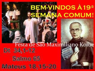 BEM-VINDOS À19ª SEMANA COMUM ! Festa de São Maximiliano  Kolbe