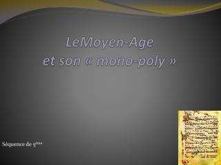 LeMoyen -Age et son «mono-poly»