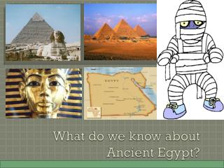 What do we know about Ancient Egypt?