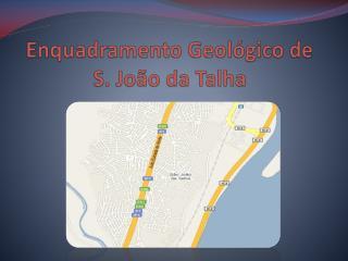 Enquadramento Geológico de S. João da Talha