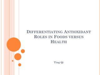 Differentiating Antioxidant Roles in Foods versus Health