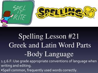 Spelling Lesson # 21 Greek and Latin Word Parts -Body Language