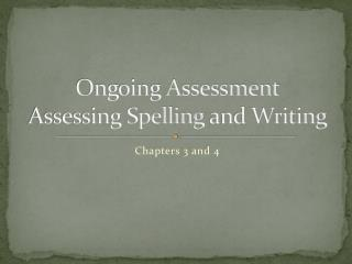Ongoing Assessment Assessing Spelling  and Writing