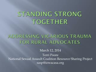 Standing Strong  Together addressing  Vicarious  Trauma  For Rural advocates