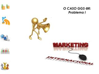 O CASO  GGS-BR : Problema I