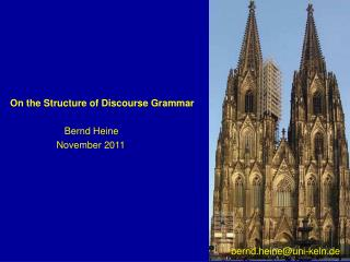 On  the Structure of  Discourse Grammar Bernd  Heine 	November 2011