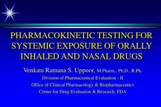 PHARMACOKINETIC TESTING FOR SYSTEMIC EXPOSURE OF ORALLY INHALED AND NASAL DRUGS