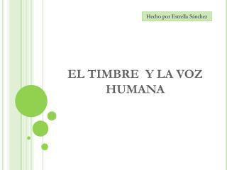 EL TIMBRE  Y LA VOZ HUMANA