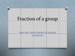 Fraction of a group