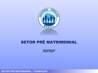 SETOR PRÉ MATRIMONIAL