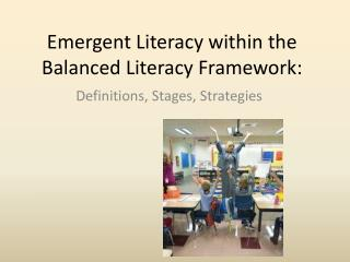 Emergent Literacy within the Balanced Literacy Framework: