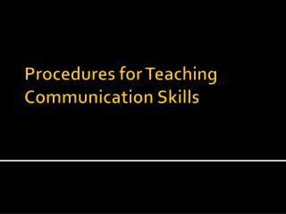 Procedures for Teaching  C ommunication  S kills