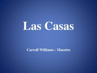 Las Casas Carroll Williams - Maestro
