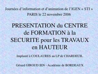 PRESENTATION du CENTRE de FORMATION   la SECURITE pour les TRAVAUX en HAUTEUR  Implant    COULAURES au LP de CHARDEUIL