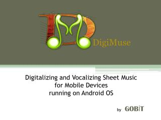 Digitalizing and Vocalizing Sheet Music  for Mobile Devices  running on Android OS by    GOBİT