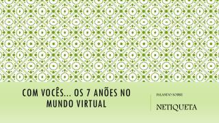 Com vocês... os 7 anões no mundo virtual