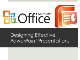 Designing Effective  PowerPoint  Presentations