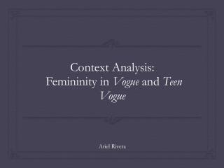 Context Analysis:  Femininity in  Vogue  and  Teen Vogue