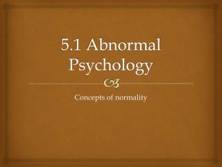5.1 Abnormal Psychology