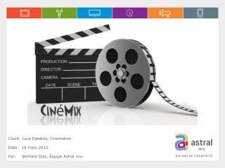 Client: Luce Dandois, Cinemotion Date:  16 mars 2012 Par:   Bernard Diaz, Équipe Astral mix