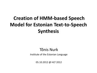 Creation of HMM-based Speech  M odel  for  Estonian  Text-to-Speech Synthesis