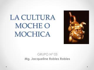LA CULTURA MOCHE O MOCHICA