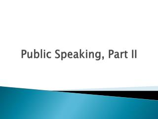 Public Speaking, Part II