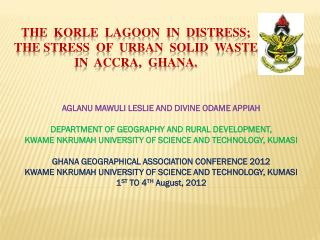 THE  KORLE  LAGOON  IN  DISTRESS;  THE STRESS  OF  URBAN  SOLID  WASTE  IN  ACCRA,  GHANA.