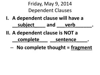 Friday,  May  9, 2014 Dependent Clauses
