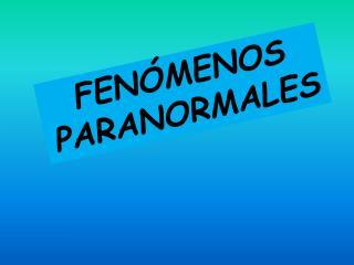 FEN�MENOS PARANORMALES