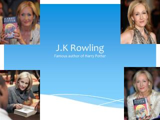 J.K Rowling Famous author of Harry Potter