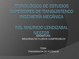 ASIGNATURA:  MAQUINAS DE FLUIDOS COMPRESIBLES TEMA: TRANSMISI�N DE POTENCIA