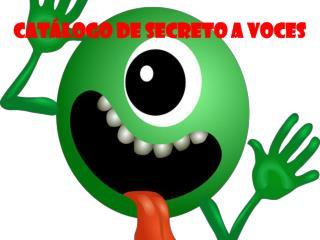 CATÁLOGO DE SECRETO A VOCES