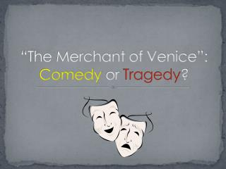 """""""The Merchant  of  Venice"""": Comedy  or  Tragedy ?"""