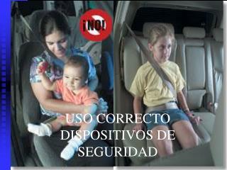 USO CORRECTO DISPOSITIVOS DE SEGURIDAD
