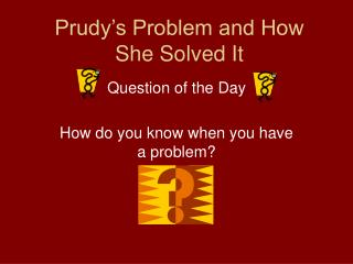 Prudy s Problem and How She Solved It