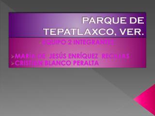 PARQUE DE  TEPATLAXCO, VER.