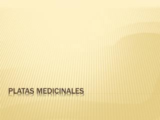 PLATAS MEDICINALES