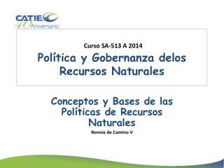 Curso SA-513 A  2014 Política  y Gobernanza  delos  Recursos  Naturales