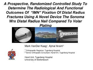 Mark VanDer Kaag 1 , Ajmal Ikram 2 1  Orthopaedic Registrar, Tygerberg Hospital