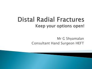 Distal Radial Fractures Keep your options open!