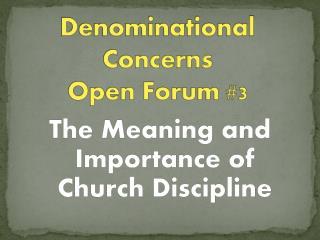 Denominational Concerns  Open Forum #3