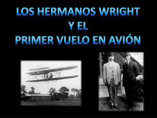 Los hermanos  wright Y  el Primer vuelo en avión