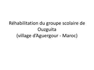 Réhabilitation du groupe scolaire de Ouzguita (village  d'Aguergour - Maroc)