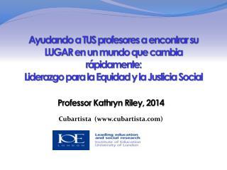 Professor Kathryn Riley, 2014 Cubartista   (www.cubartista.com)