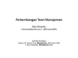 Perkembangan Teori Manajemen Eko Fitrianto e.fitrianto@ymail.com |  @fitrianto2001