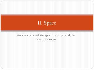 II. Space